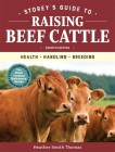 Storey's guide to raising beef cattle : health, handling, breeding