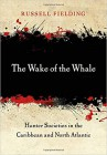 The wake of the whale : hunter societies in the Caribbean and North Atlantic